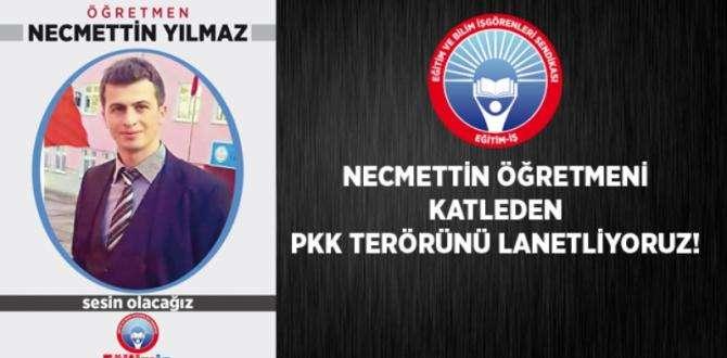 EĞİTİM İŞ HATAY: '' NECMETTİN ÖĞRETMENİ KATLEDEN PKK TERÖRÜNÜ LANETLİYORUZ''