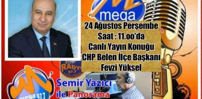 CHP BELEN İLÇE BAŞKANI FEVZİ YÜKSEL MEGA FM'İN KONUĞU