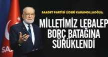 Karamollaoğlu: Milletimiz Lebalep Borç Batağında!